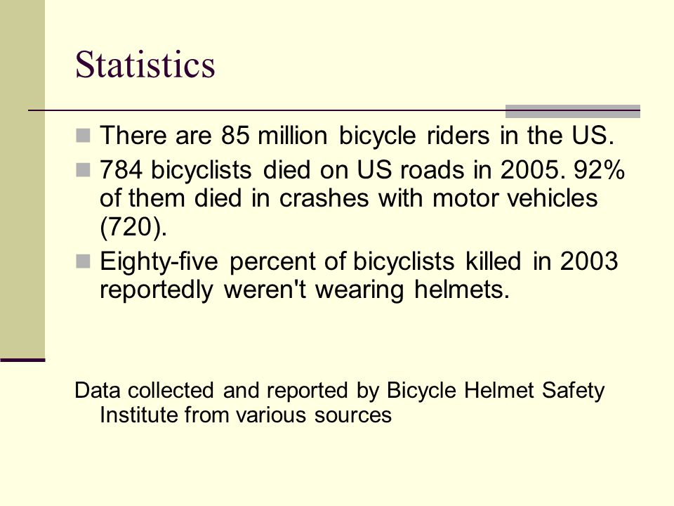 Statistics About 540,000 bicyclists visit emergency rooms with injuries every year.