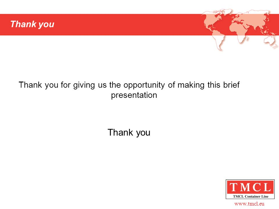 www.tmcl.eu Thank you Thank you for giving us the opportunity of making this brief presentation Thank you