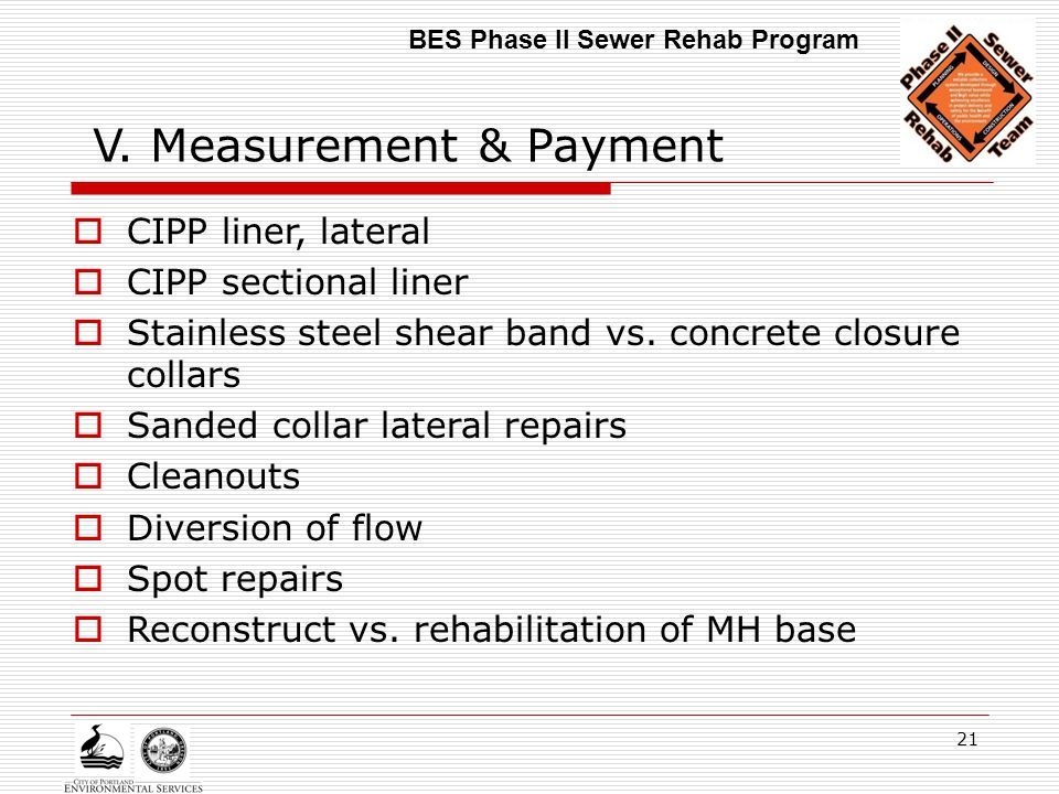 21 V. Measurement & Payment  CIPP liner, lateral  CIPP sectional liner  Stainless steel shear band vs. concrete closure collars  Sanded collar lat
