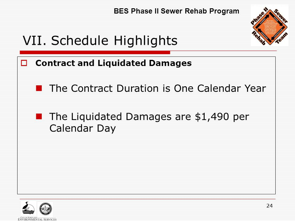 24 VII. Schedule Highlights  Contract and Liquidated Damages The Contract Duration is One Calendar Year The Liquidated Damages are $1,490 per Calenda