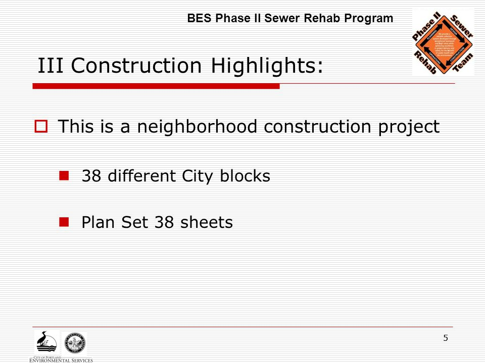 55 III Construction Highlights:  This is a neighborhood construction project 38 different City blocks Plan Set 38 sheets BES Phase II Sewer Rehab Pro