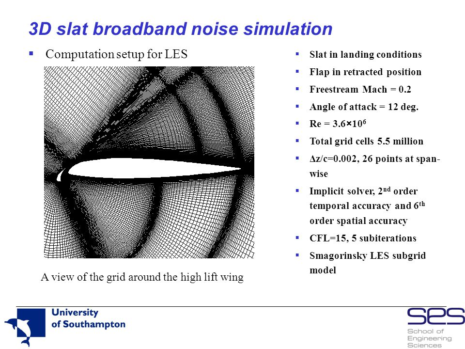 3D slat broadband noise simulation A view of the grid around the high lift wing  Slat in landing conditions  Flap in retracted position  Freestream