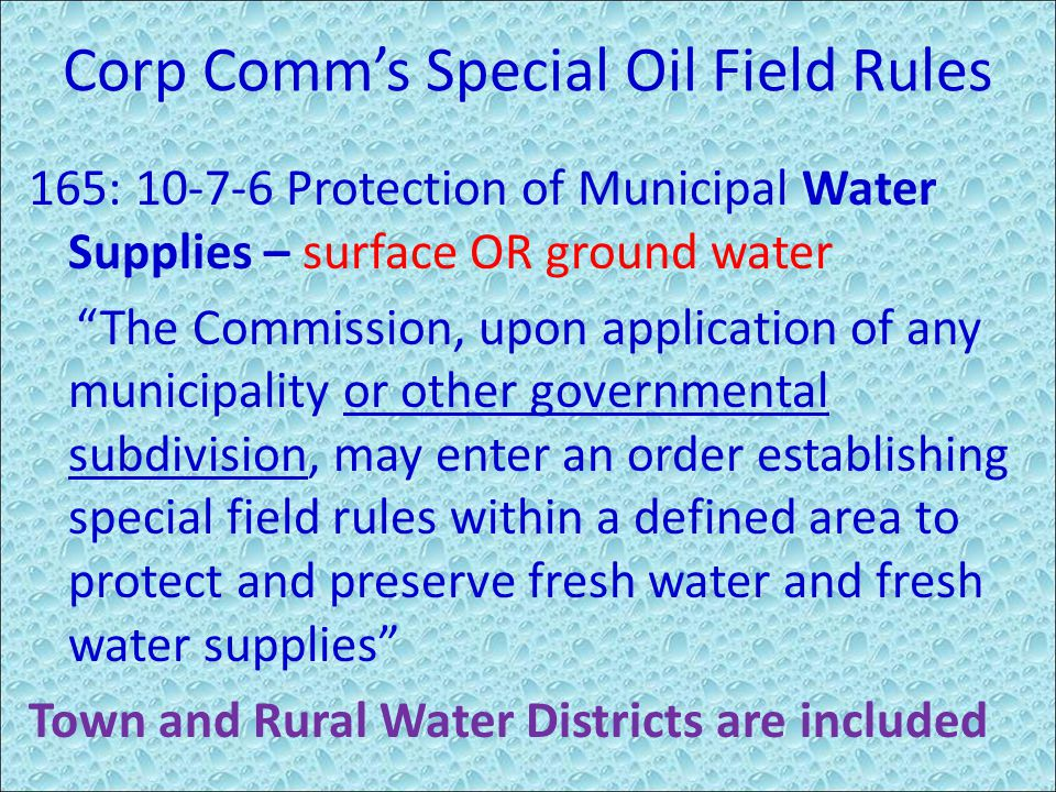 "Corp Comm's Special Oil Field Rules 165: 10-7-6 Protection of Municipal Water Supplies – surface OR ground water ""The Commission, upon application of"