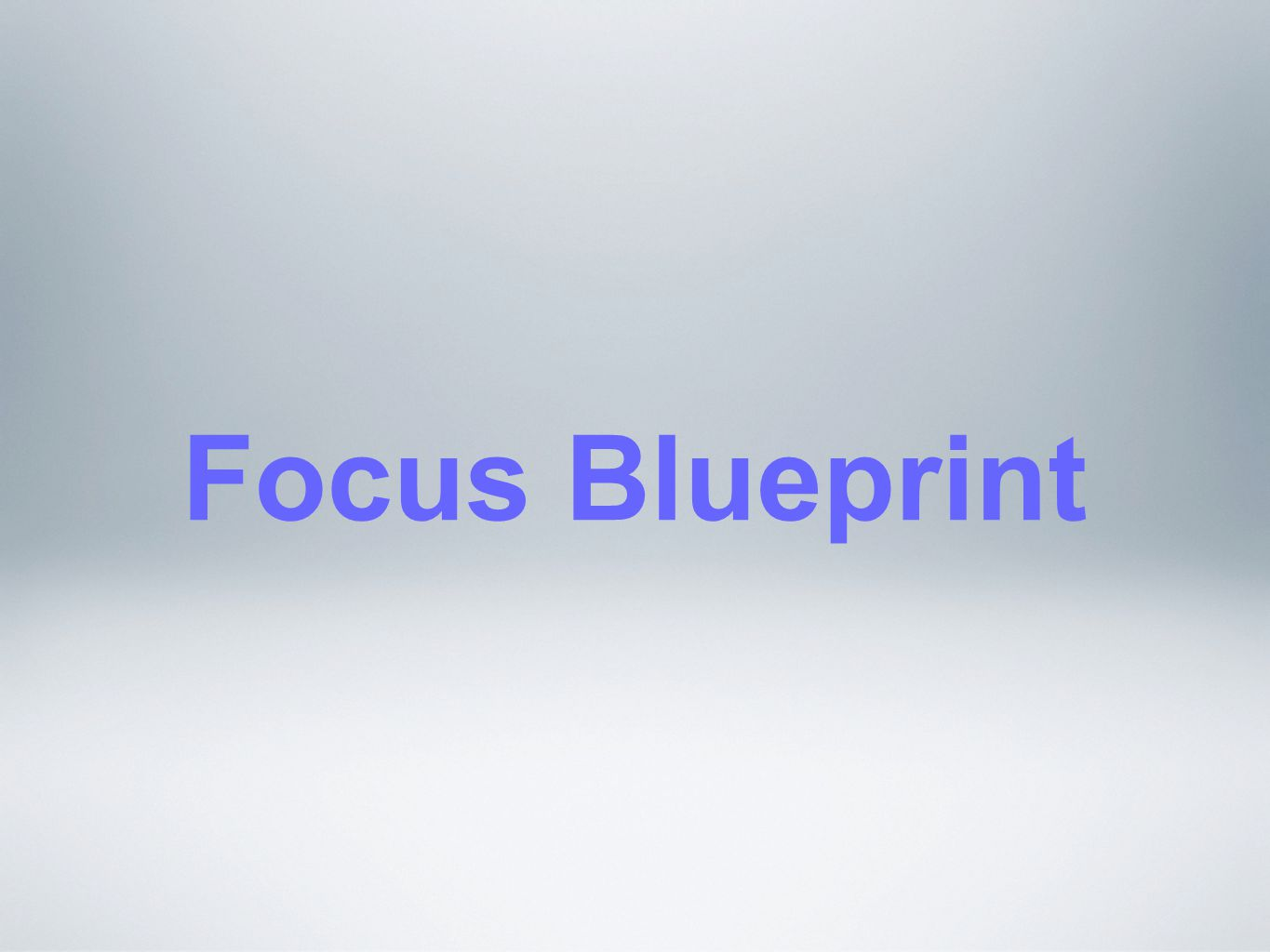 Focus Blueprint