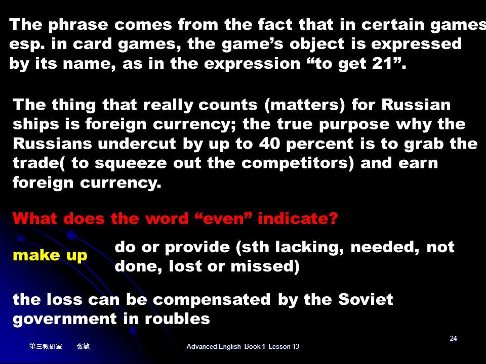 第三教研室 张敏 Advanced English Book 1 Lesson 13 23 How is it possible for the Russians to stand the loss of lowering the freight rate by 40 percent.