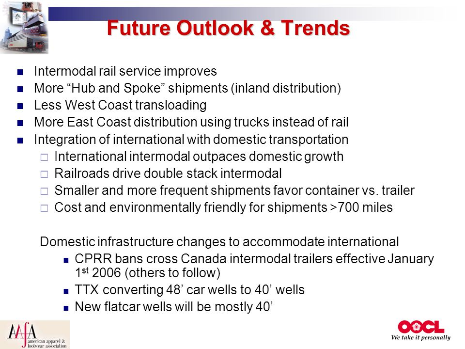 """Future Outlook & Trends Intermodal rail service improves More """"Hub and Spoke"""" shipments (inland distribution) Less West Coast transloading More East C"""