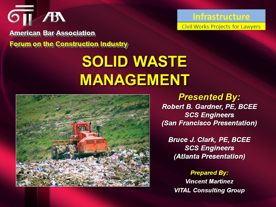 SOLID WASTE MANAGEMENT American Bar Association Forum on the Construction Industry American Bar Association Forum on the Construction Industry Presented By: Robert B.