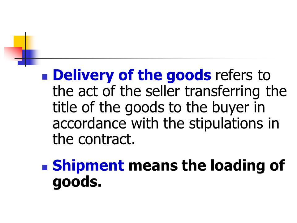 Delivery conditions include the time of delivery, and in some cases including the time of loading and unloading operations, the port of shipment, the port of destination, partial shipments and transshipment, etc.