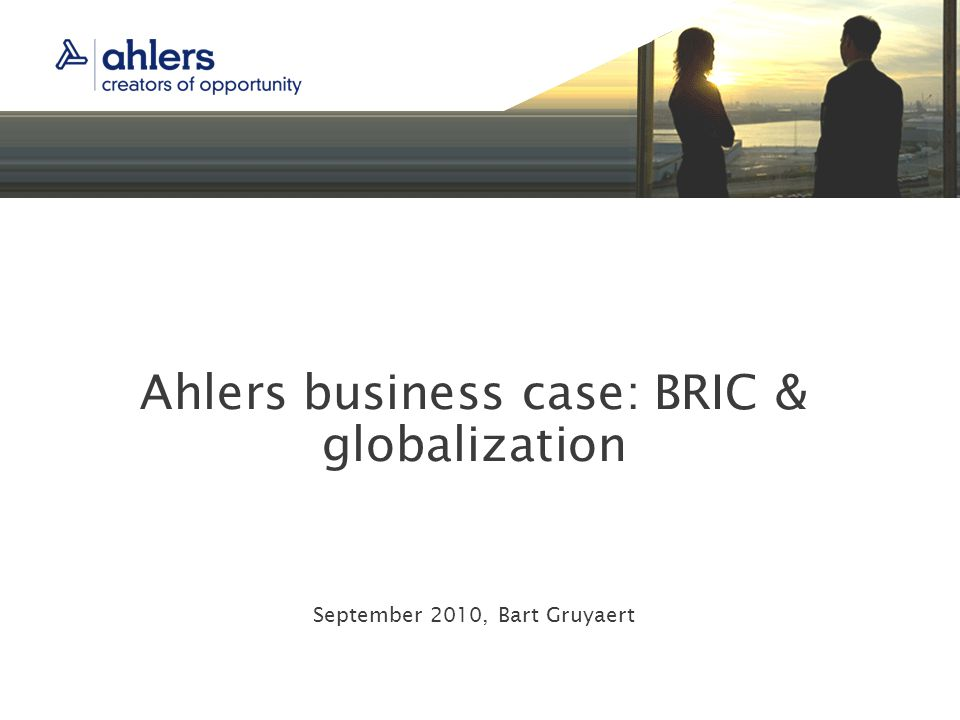 Ahlers business case: BRIC & globalization September 2010, Bart Gruyaert