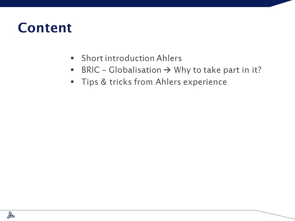 Content  Short introduction Ahlers  BRIC – Globalisation  Why to take part in it.