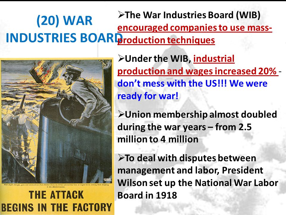 (20) WAR INDUSTRIES BOARD  The War Industries Board (WIB) encouraged companies to use mass- production techniques  Under the WIB, industrial product