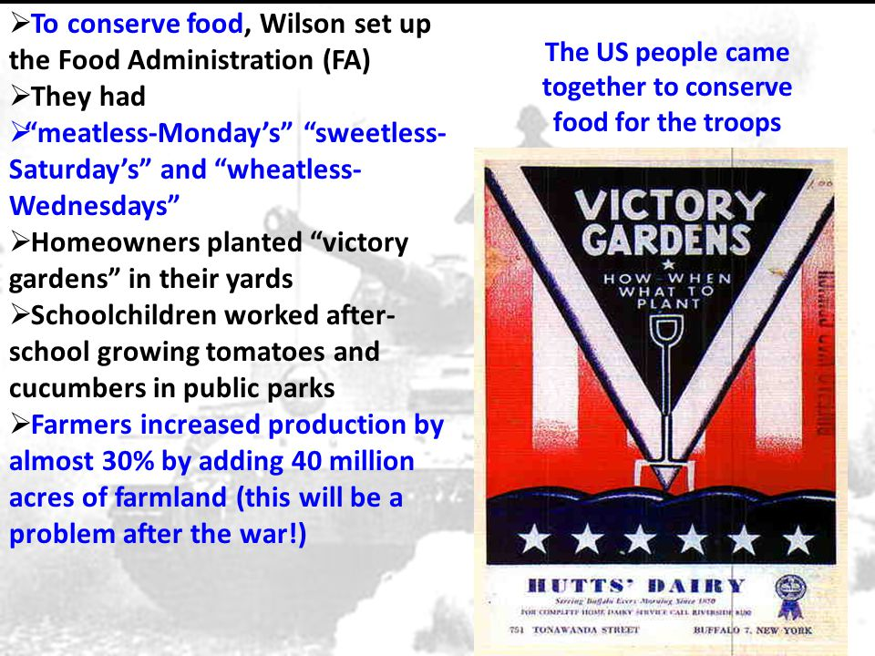 """The US people came together to conserve food for the troops  To conserve food, Wilson set up the Food Administration (FA)  They had  """"meatless-Mond"""