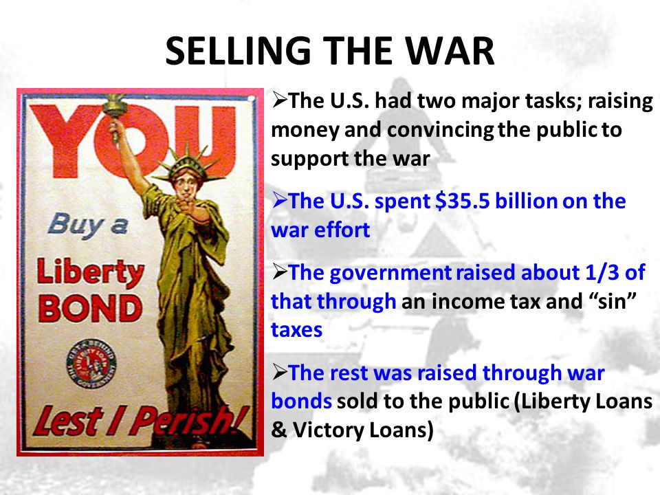 SELLING THE WAR  The U.S. had two major tasks; raising money and convincing the public to support the war  The U.S. spent $35.5 billion on the war e