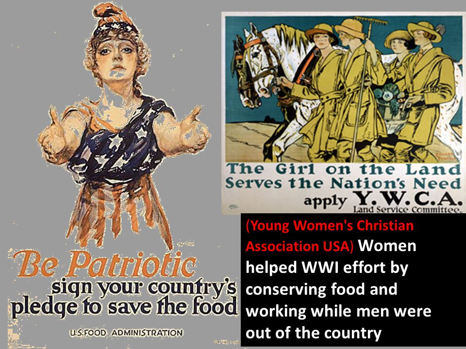 (Young Women's Christian Association USA) Women helped WWI effort by conserving food and working while men were out of the country