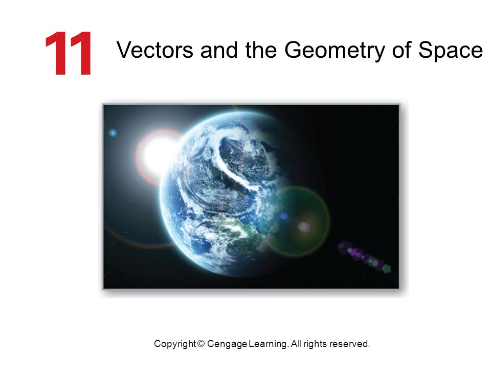 Vectors and the Geometry of Space Copyright © Cengage Learning. All rights reserved.