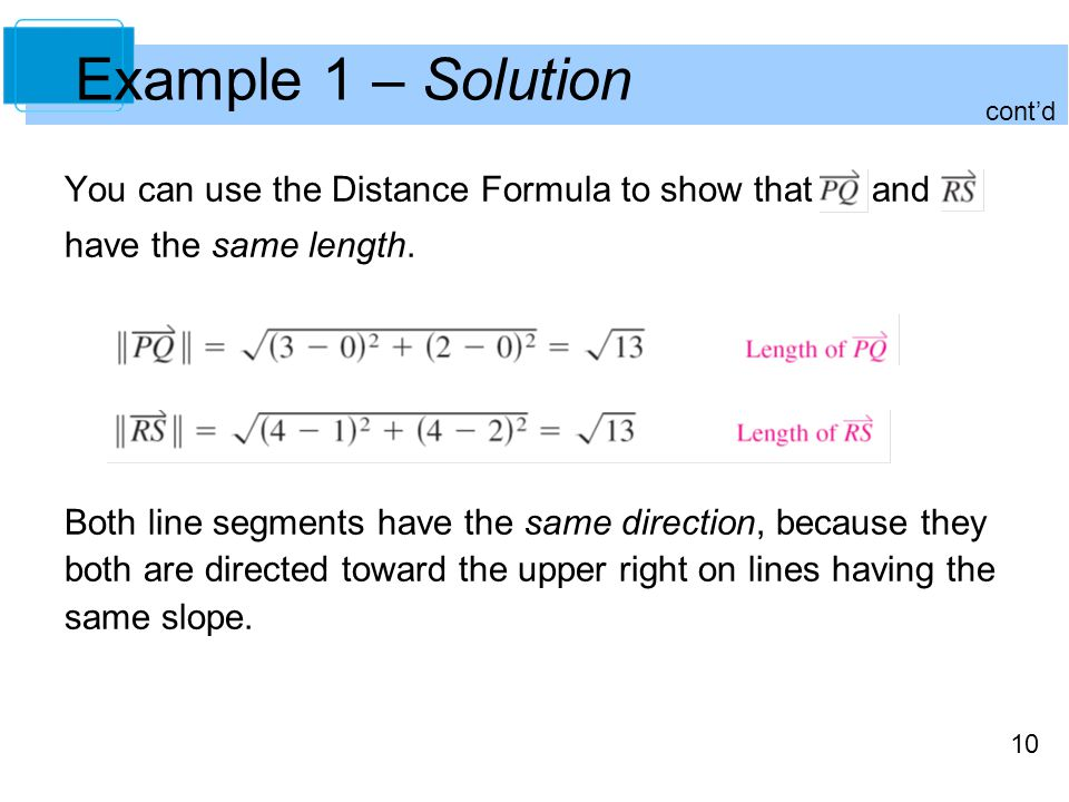 10 Example 1 – Solution You can use the Distance Formula to show that and have the same length. Both line segments have the same direction, because th