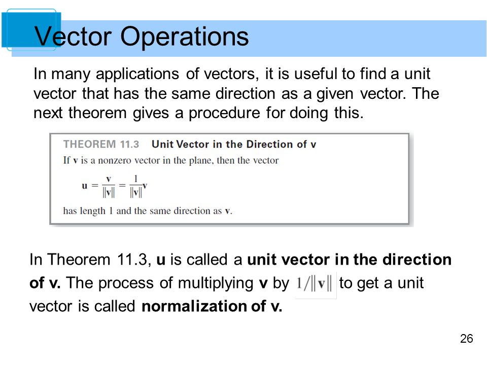 26 In Theorem 11.3, u is called a unit vector in the direction of v. The process of multiplying v by to get a unit vector is called normalization of v