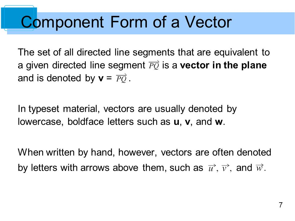 7 The set of all directed line segments that are equivalent to a given directed line segment is a vector in the plane and is denoted by v =. In typese