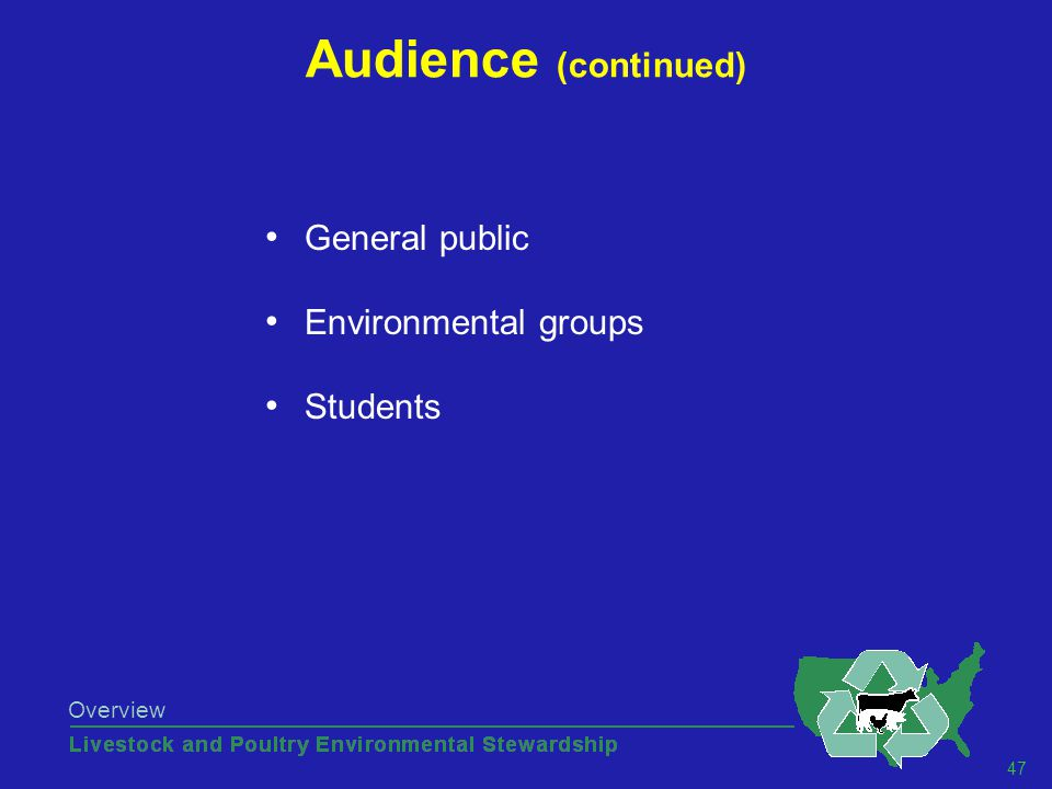 47 Overview Audience (continued) General public Environmental groups Students