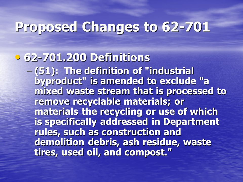 Proposed Changes to 62-701 62-701.520 Special waste Handling 62-701.520 Special waste Handling –Contaminated soil Not haz waste Not haz waste Runoff or infiltration collected by leachate system Runoff or infiltration collected by leachate system Untreated only at Class I landfill Untreated only at Class I landfill –Animal carcasses Class I Landfill Class I Landfill Property where they died Property where they died