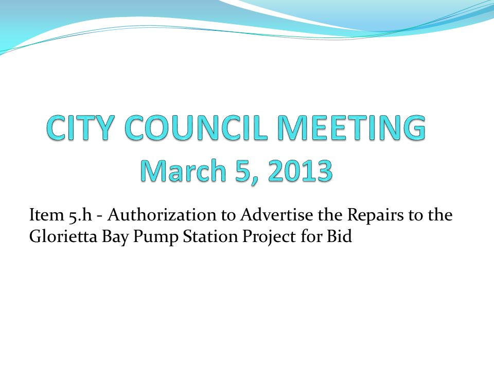 Item 5.h - Authorization to Advertise the Repairs to the Glorietta Bay Pump Station Project for Bid