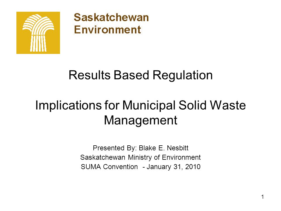 1 Results Based Regulation Implications for Municipal Solid Waste Management Presented By: Blake E.