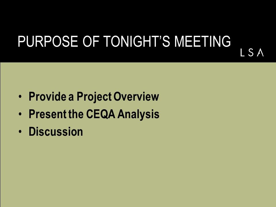 Provide a Project Overview Present the CEQA Analysis Discussion PURPOSE OF TONIGHT'S MEETING