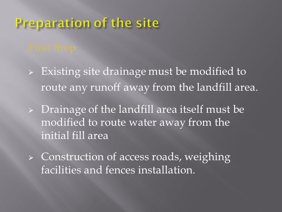 First Step  Existing site drainage must be modified to route any runoff away from the landfill area.