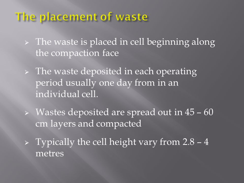  The waste is placed in cell beginning along the compaction face  The waste deposited in each operating period usually one day from in an individual cell.