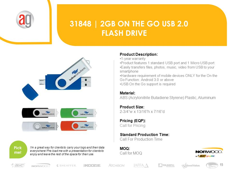 15 31848 | 2GB ON THE GO USB 2.0 FLASH DRIVE Product Description: 1-year warranty Product features 1 standard USB port and 1 Micro USB port Easily tra