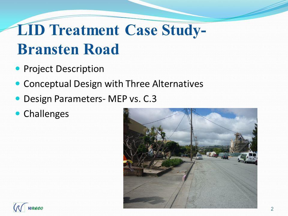 LID Treatment Case Study- Bransten Road 2 Project Description Conceptual Design with Three Alternatives Design Parameters- MEP vs.