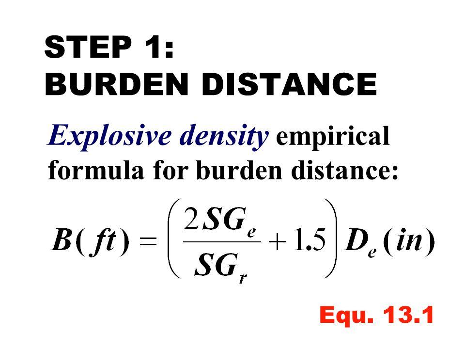 STEP 1: BURDEN DISTANCE SG e ANFO = 0.8 SG r Limestone (Table 13.2)? D e = ? try 6 in. the maximum
