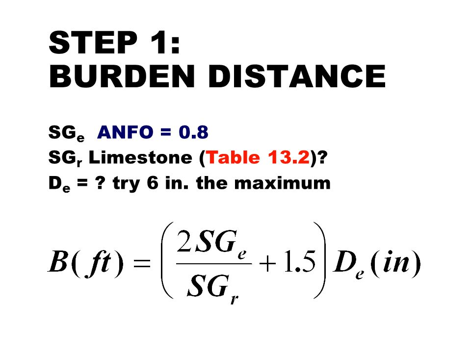 STEP 1: BURDEN DISTANCE SG r Limestone (2.4 - 2.9) Lets use an average number of 2.7