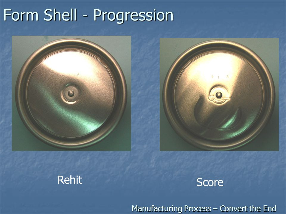 Form Shell - Progression Manufacturing Process – Convert the End Rehit Score