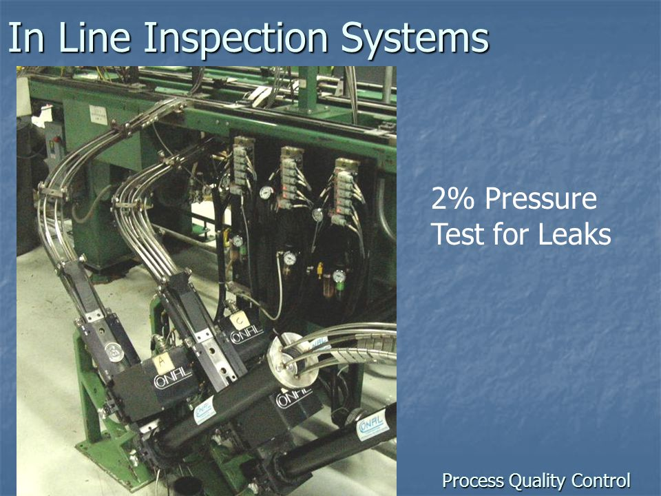 Process Quality Control In Line Inspection Systems 2% Pressure Test for Leaks