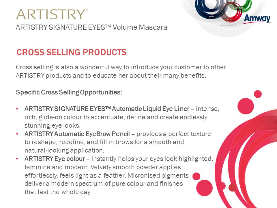 Cross selling is also a wonderful way to introduce your customer to other ARTISTRY products and to educate her about their many benefits.