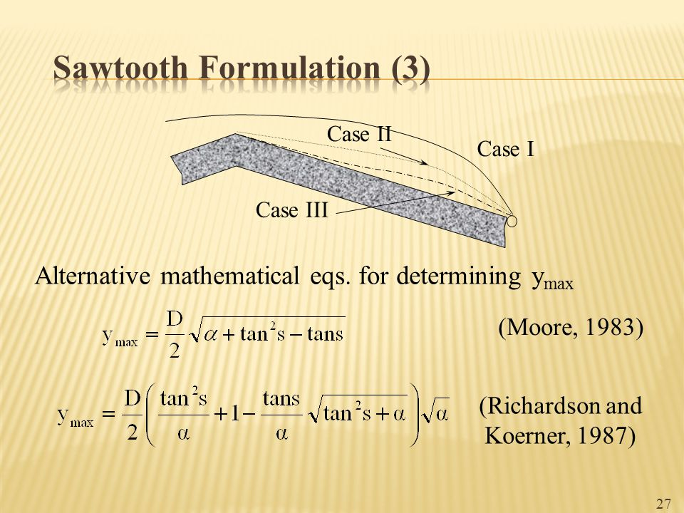 Case I Case II Case III Alternative mathematical eqs. for determining y max (Moore, 1983) (Richardson and Koerner, 1987) 27