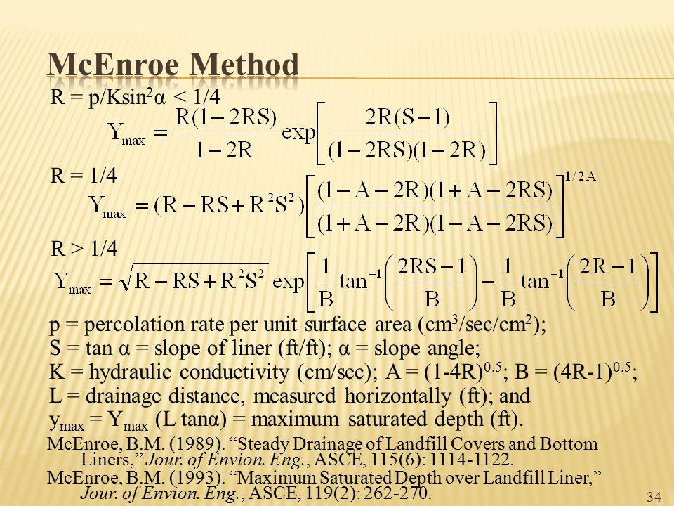 R = p/Ksin 2 α < 1/4 R = 1/4 R > 1/4 p = percolation rate per unit surface area (cm 3 /sec/cm 2 ); S = tan α = slope of liner (ft/ft); α = slope angle