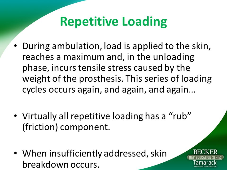 Repetitive Loading During ambulation, load is applied to the skin, reaches a maximum and, in the unloading phase, incurs tensile stress caused by the weight of the prosthesis.
