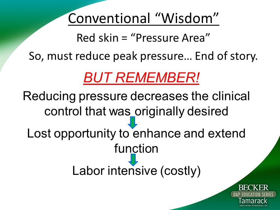 Conventional Wisdom Red skin = Pressure Area So, must reduce peak pressure… End of story.