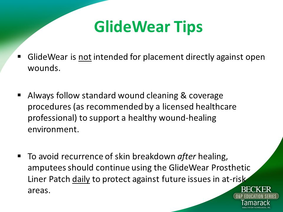 GlideWear Tips  GlideWear is not intended for placement directly against open wounds.