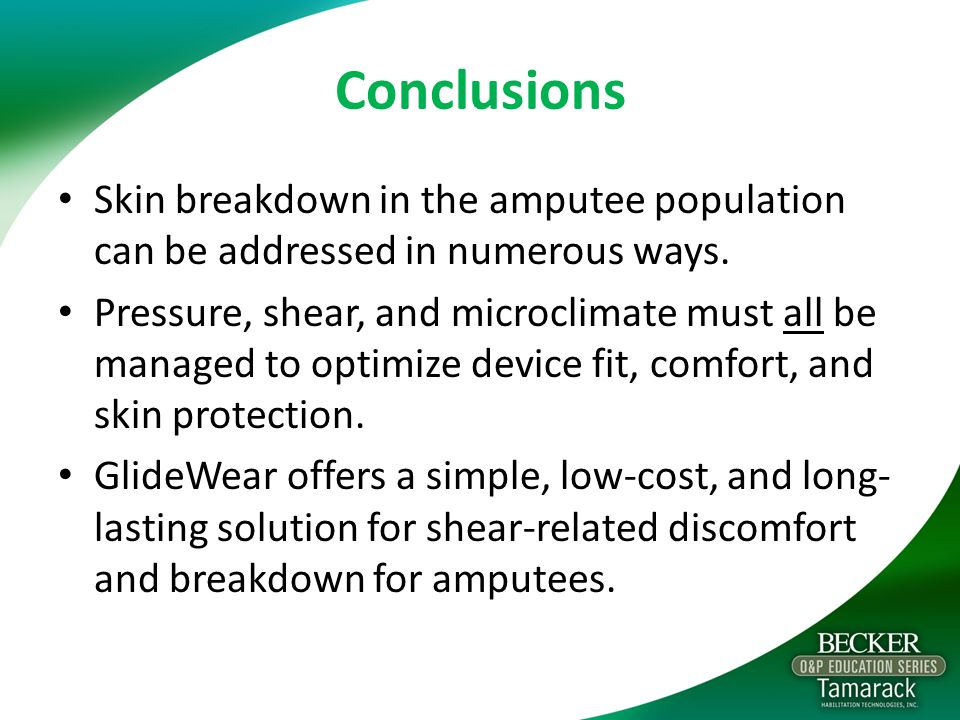 Conclusions Skin breakdown in the amputee population can be addressed in numerous ways.