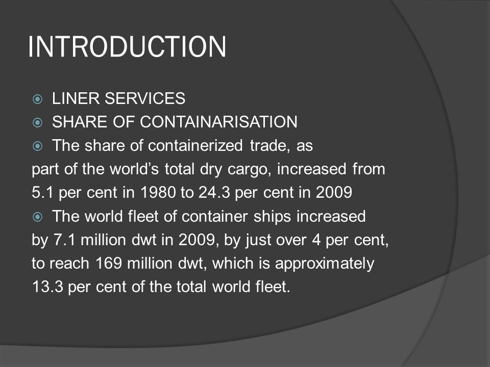 DEVELOPMENTS OF LINER TRADE  There has been an increase in the number of container ships delivered over the last few years, in the expectation that world trade would also grow.