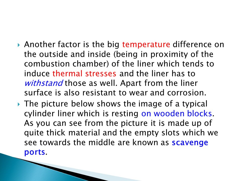  Another factor is the big temperature difference on the outside and inside (being in proximity of the combustion chamber) of the liner which tends t