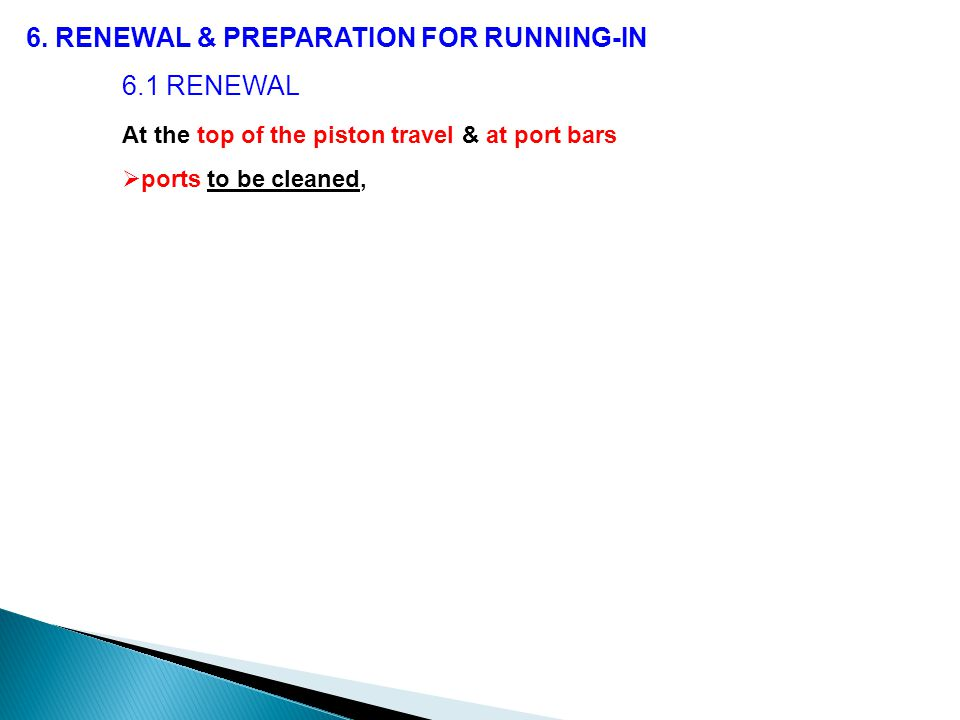 6. RENEWAL & PREPARATION FOR RUNNING-IN 6.1 RENEWAL At the top of the piston travel & at port bars  ports to be cleaned,