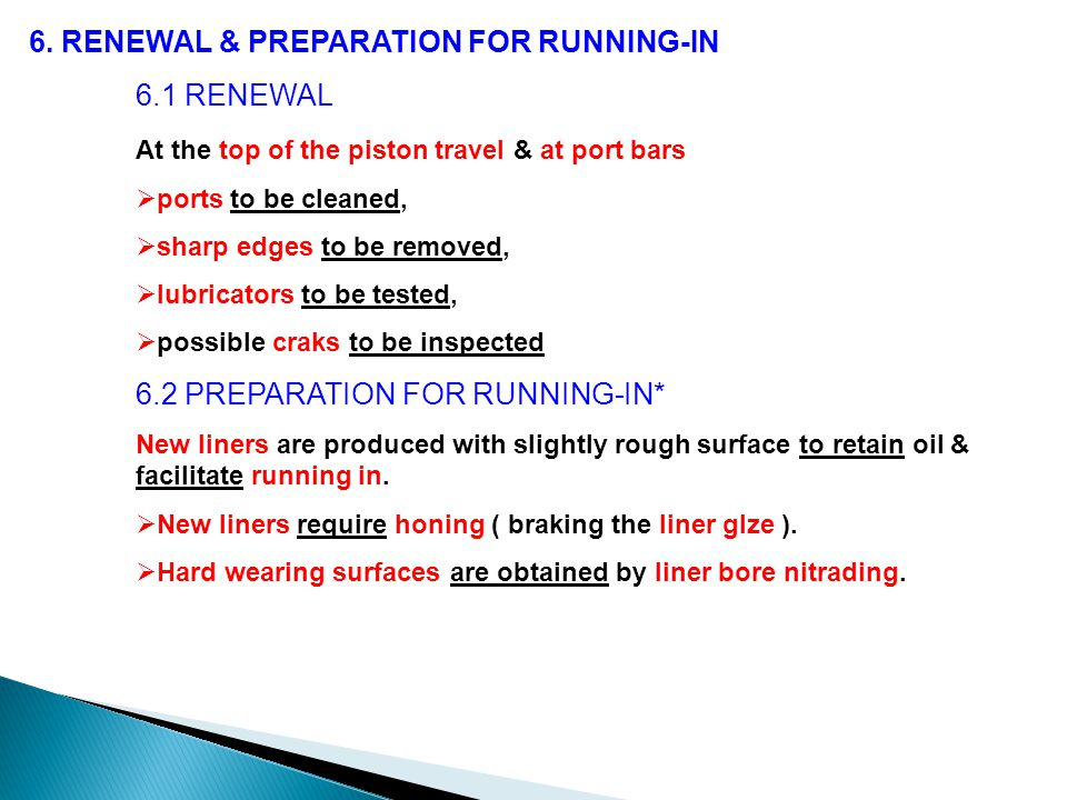 6. RENEWAL & PREPARATION FOR RUNNING-IN 6.1 RENEWAL At the top of the piston travel & at port bars  ports to be cleaned,  sharp edges to be removed,