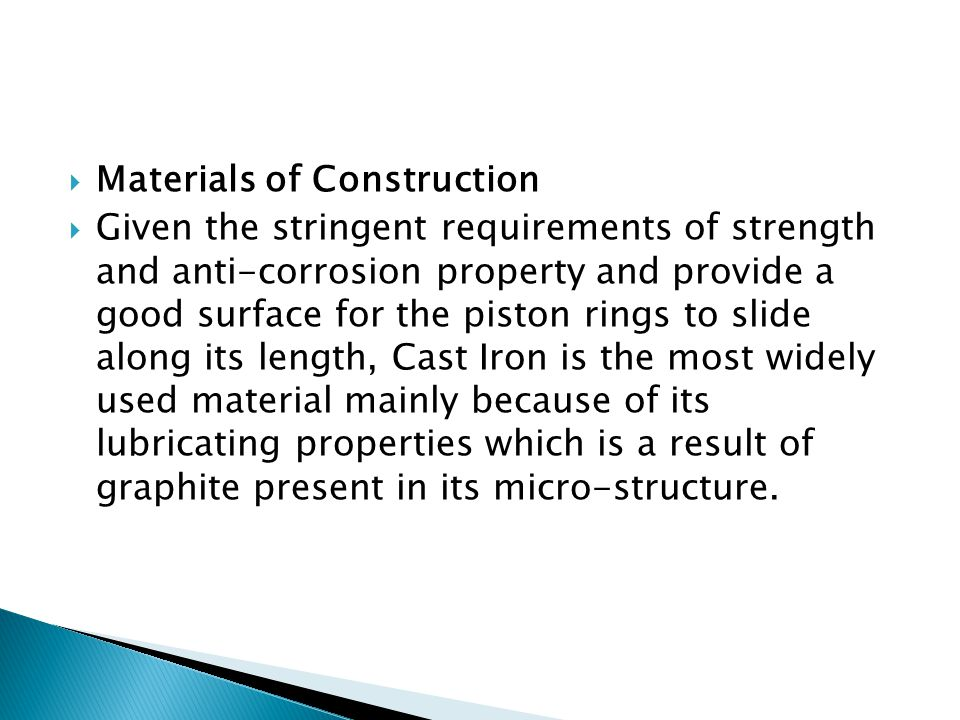  Materials of Construction  Given the stringent requirements of strength and anti-corrosion property and provide a good surface for the piston rings