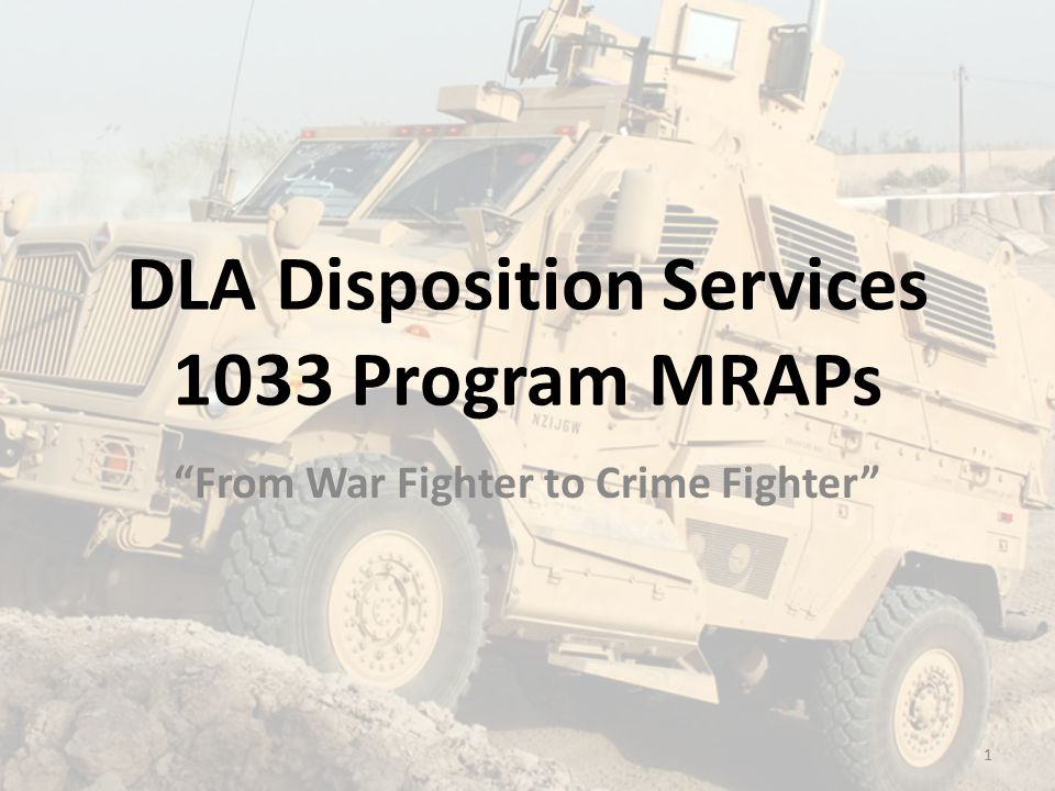 DLA Disposition Services 1033 Program MRAPs From War Fighter to Crime Fighter 1