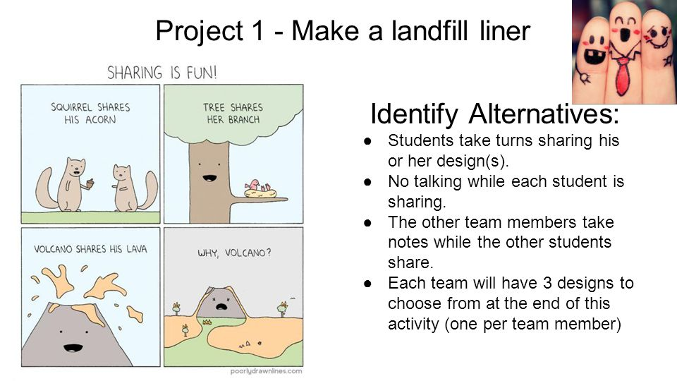 Project 1 - Make a landfill liner Identify Alternatives: ●Students take turns sharing his or her design(s).