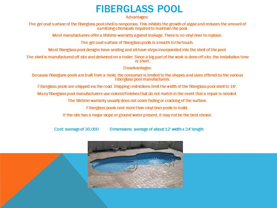 FIBERGLASS POOL Advantages: The gel coat surface of the fiberglass pool shell is nonporous.